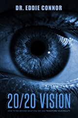 20/20 Vision: How to See Beyond What You See and Transform Your Reality Kindle Edition