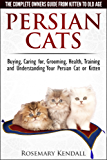 Persian Cats - The Complete Owners Guide from Kitten to Old Age. Buying, Caring for, Grooming, Health, Training and Understanding Your Persian Cat (English Edition)