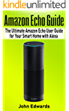 Amazon Echo Guide: The Ultimate Amazon Echo User Guide for Your Smart Home with Alexa (2017 updated user guide, Echo Manual, with latest updates, web services, user manual) (echo, internet, Alexa)
