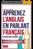 Apprenez l'anglais en parlant français: Bilingue sans le savoir