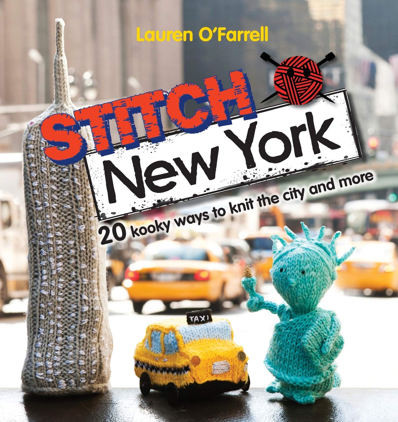 Stitch New York Over 20 Kooky Ways To Knit The City And More Lauren O Farrell