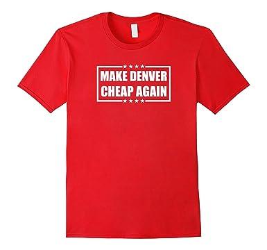 Amazon.com: Make Denver Colorado Cheap Again t-shirt: Clothing