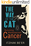 The Way of The Cat: Surviving Metastasized Cancer, Beating Aggressive Stage 4 Prostate Cancer