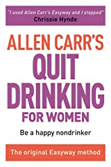 Allen Carr's Easy Way for Women to Quit Drinking: The original Easyway method (Allen Carr's Easyway Book 3) Kindle Edition