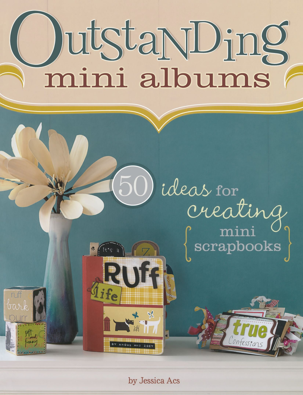 Outstanding Mini Albums Outstanding Mini Albums  50 Ideas For Creating Mini Scrapbooks 50 Ideas For Creating Mini Scrapbooks