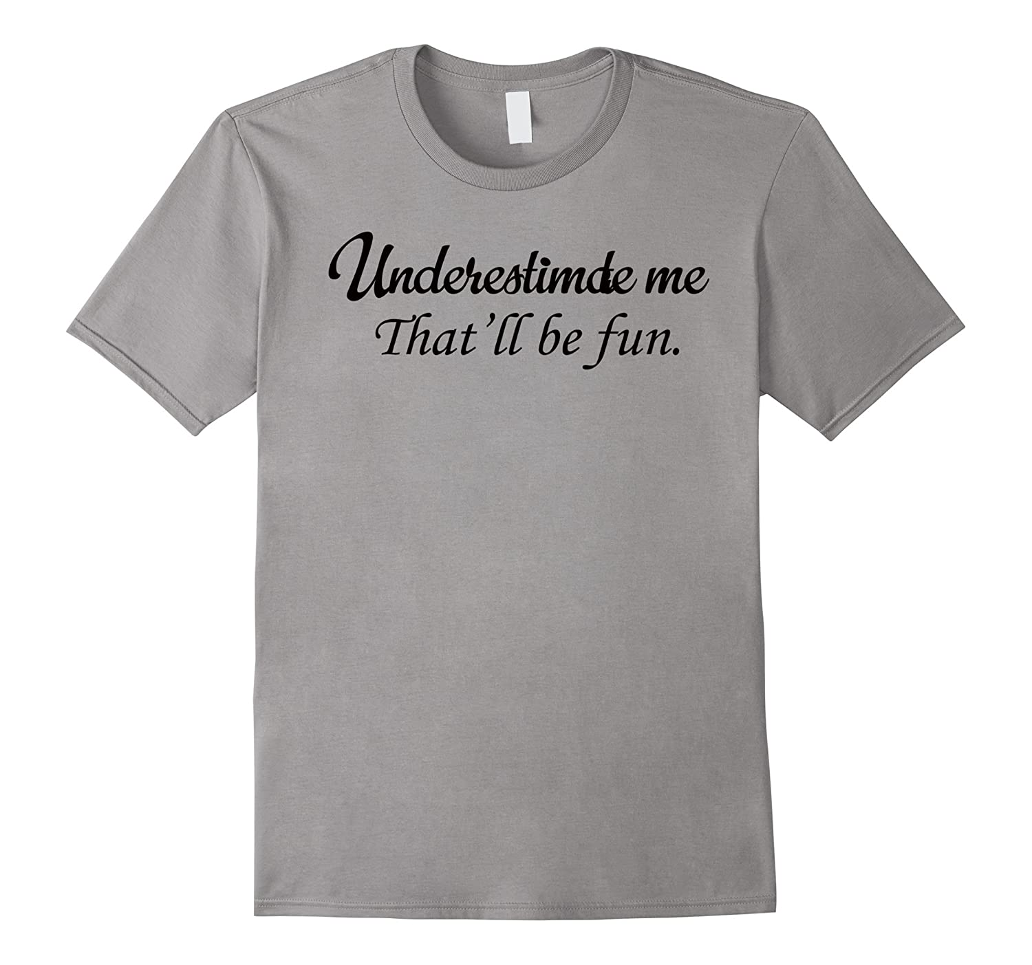 Underestimate Me Thatll Be Fun White T-Shirt-TH