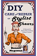 DIY Care and Repair of Stylist Shears: A Manual for every hair cutting scissor owner Kindle Edition