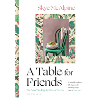 A Table for Friends: The Art of Cooking for Two or Twenty (English Edition)