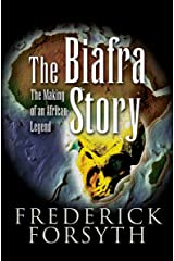 The Biafra Story: The Making of an African Legend Kindle Edition