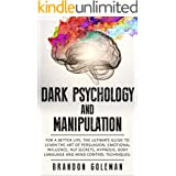 Dark Psychology and Manipulation: For a Better Life: The Ultimate Guide to Learning the Art of Persuasion, Emotional Influenc