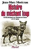 Histoire du méchant loup: 10 000 attaques sur l'homme en France (XVe-XXIe siècle)