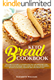 Keto Bread Cookbook: The Complete Guide To Cooking Healthily and Improving Your Health with The Ketogenic Diet Thanks To100 Healthy Ketogenic Recipes to Eat Well Everyday and Lose Weight Fast