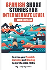 Spanish Short Stories for Intermediate Level: Improve your Spanish Listening and Reading comprehension skills (Easy Stories for Intermediate Spanish Book 1) Kindle Edition