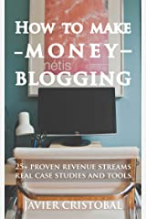 How to make money blogging: 25+ proven revenue streams real case studies and tools Kindle Edition