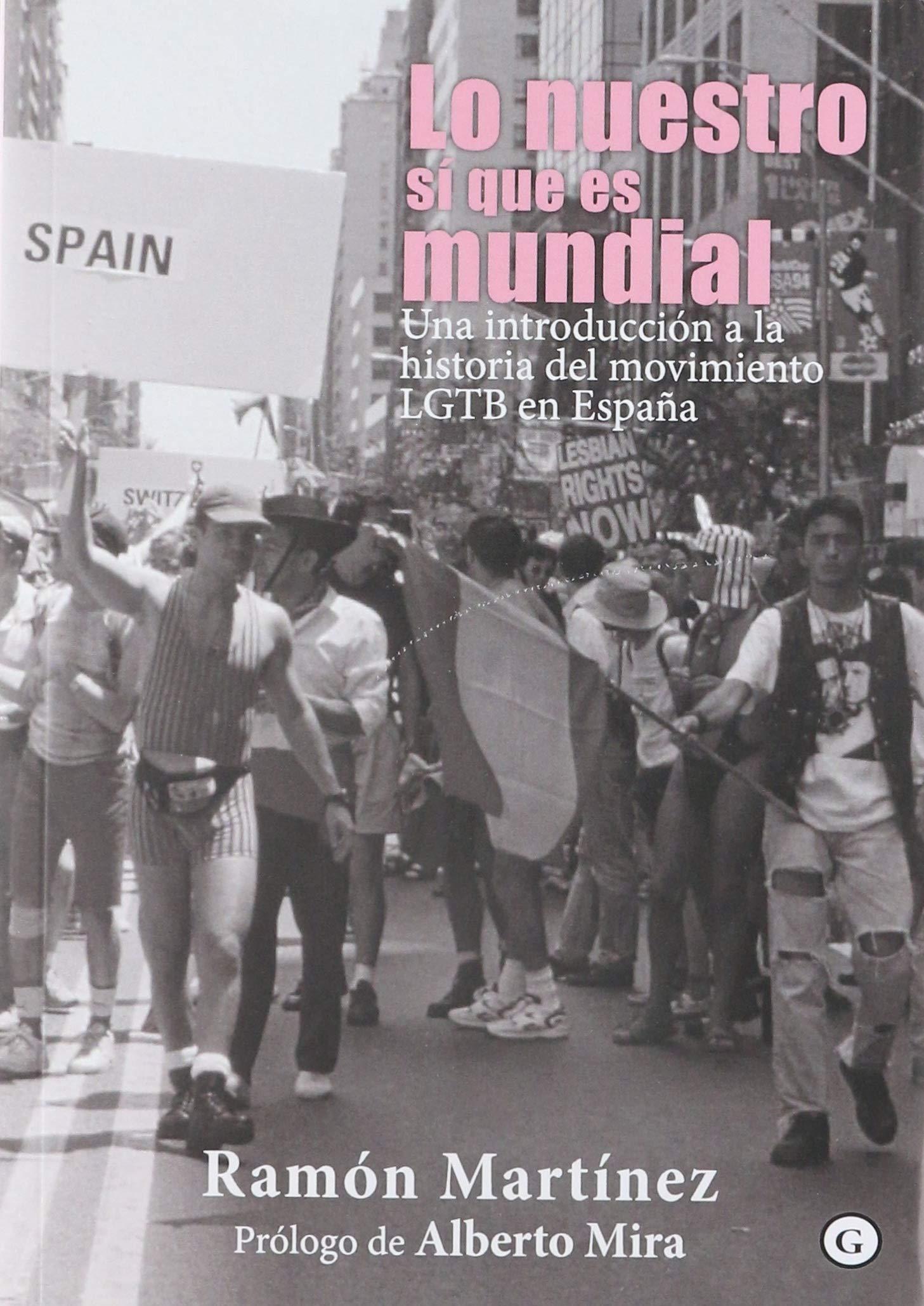 Lo nuestro si que es mundial: Una introducción a la historia del movimiento LGTB en España COLECCION G: Amazon.es: Ramón Martínez, Ramón Martínez: Libros
