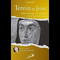 Teresa de Jesús: Vida, mensaje y actualidad de la Santa de Ávila