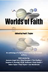 Worlds of Faith: An Anthology of Original Christian Short Stories Kindle Edition