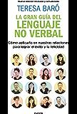 La gran guía del lenguaje no verbal: Cómo aplicarlo en nuestras relaciones para lograr el éxito y la felicidad