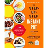 Image for The Step-by-Step Instant Pot Cookbook: 100 Simple Recipes for Spectacular Results -- with Photographs of Every Step