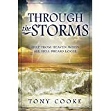 Through the Storms: Help from Heaven When All Hell Breaks Loose