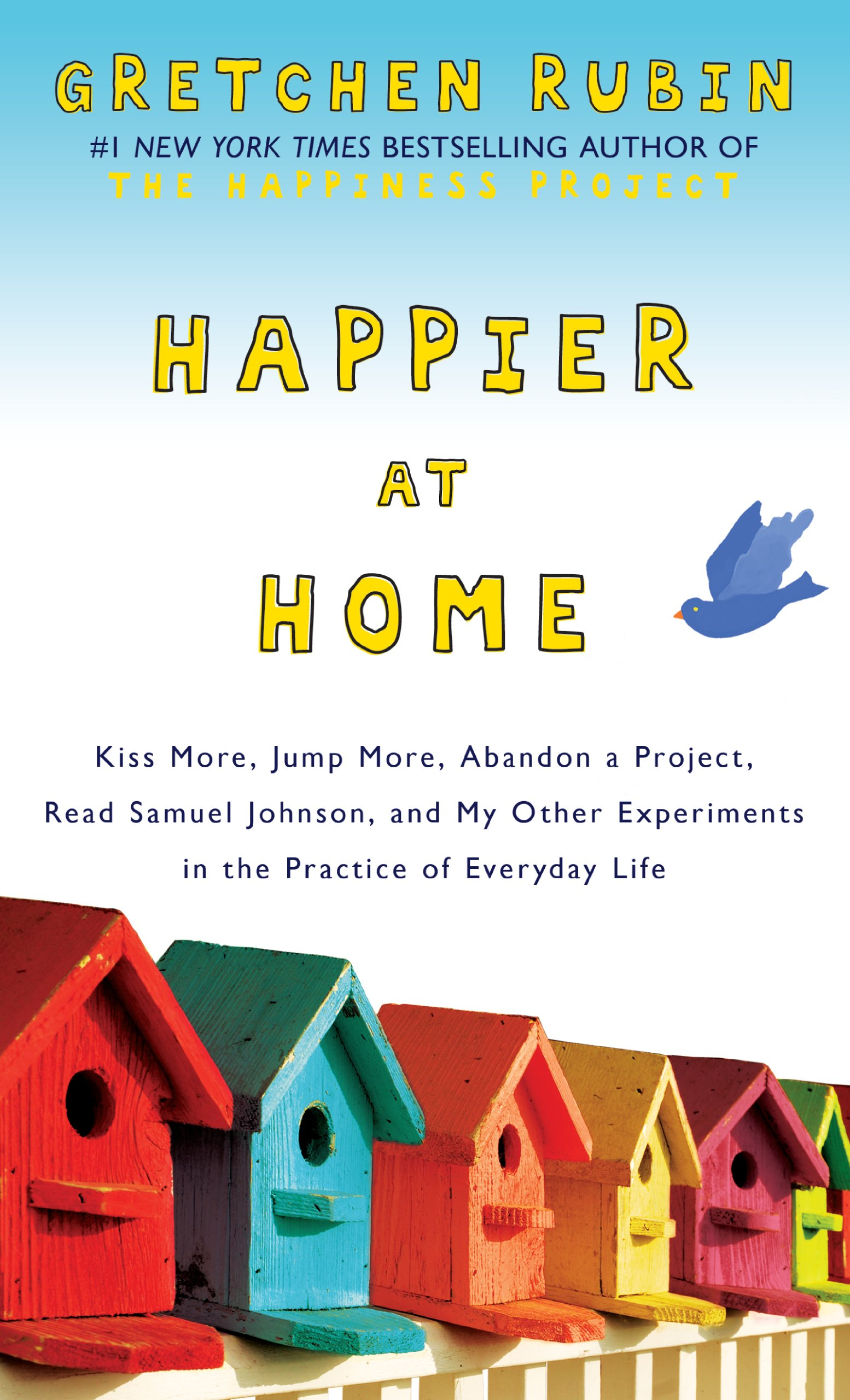 Download Happier at Home: Kiss More, Jump More, Abandon a Project, Read Samuel Johnson, and My Other Experiments in the Practice of Everyday Life (Thorndike Press Large Print Nonfiction) pdf