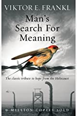 Man's Search For Meaning: The classic tribute to hope from the Holocaust Kindle Edition