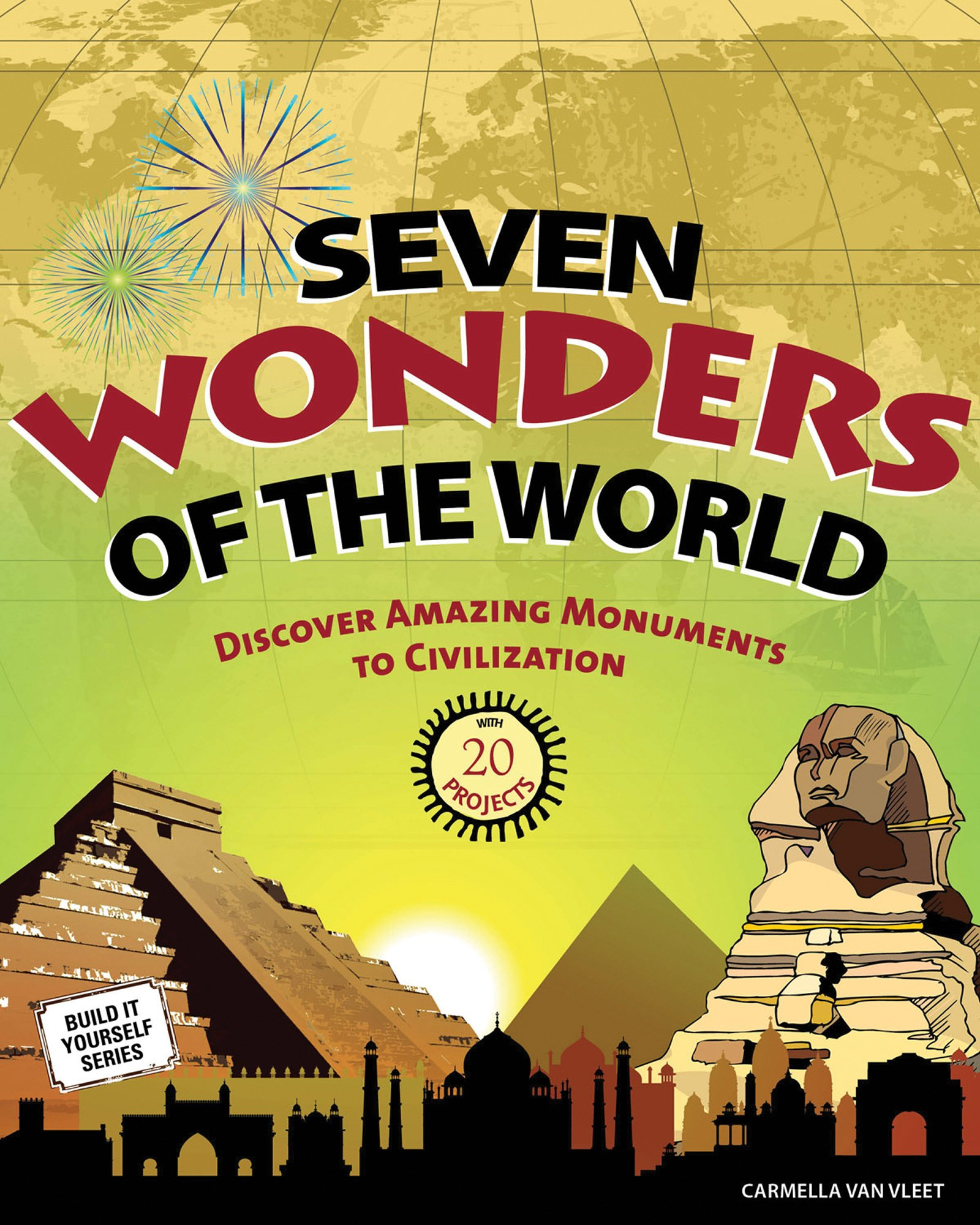 Download Seven Wonders of the World: Discover Amazing Monuments to Civilization with 20 Projects (Build It Yourself) ebook