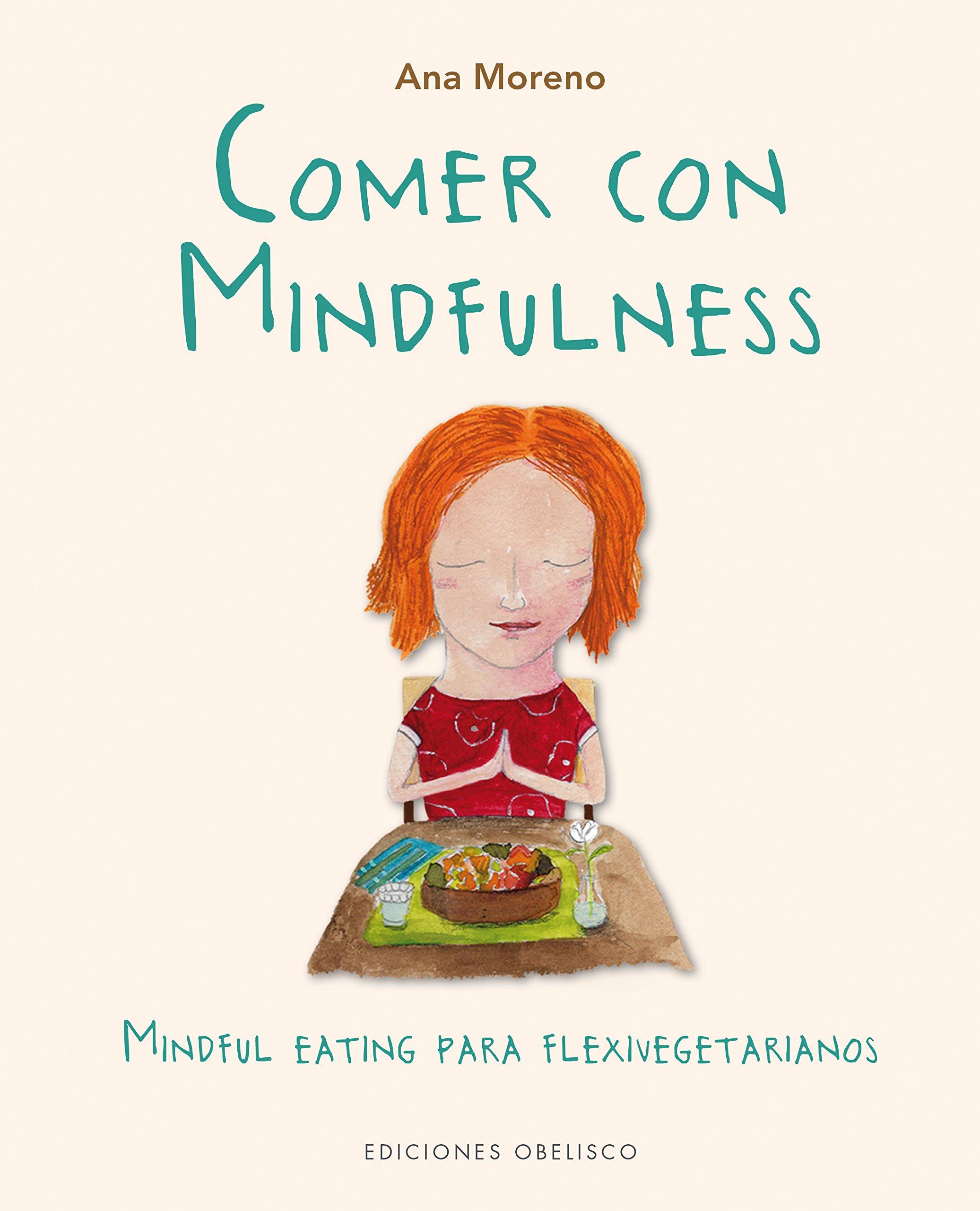 Comer con Mindfulness (SALUD Y VIDA NATURAL): Amazon.es: Ana Moreno: Libros