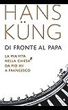 Di fronte al Papa: La mia vita nella Chiesa da Pio XII a Francesco