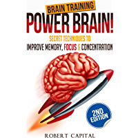 Brain Training: Power Brain! - Secret Techniques To: Improve Memory, Focus & Concentration (Brain teasers, Improve memory, Improve focus, Concentration, Brain power) (English Edition)