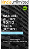 AWS Certified Solutions Architect 2018 Practice Questions: Over 800+ Practice Questions with Explanation. 100% Unconditional Pass Guarantee
