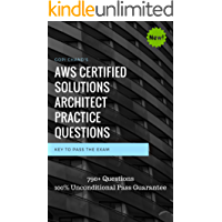 AWS Certified Solutions Architect 2019 Practice Questions: Over 800+ Practice Questions with Explanation. 100% Unconditional Pass Guarantee