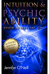 Intuition & Psychic Ability: Your Spiritual GPS (Author Edition) Kindle Edition