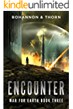 Encounter: War for Earth Book Three (A Post-Apocalyptic Thriller)