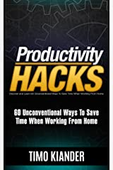 Productivity Hacks: 60 Unconventional Ways to Save Time when Working from Home Kindle Edition