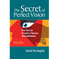 The Secret of Perfect Vision:: How You Can Prevent or Reverse Nearsightedness