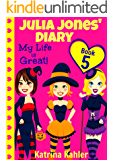 Julia Jones' Diary - Book 5: My Life Is Great!