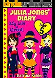 Julia Jones' Diary - Book 5: My Life Is Great!