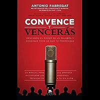 Convence y vencerás: Descubre el poder de la palabra y consigue todo lo que te propongas