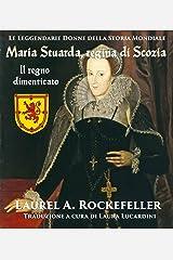 Maria Stuarda regina di Scozia: il regno dimenticato (Italian Edition) Kindle Edition