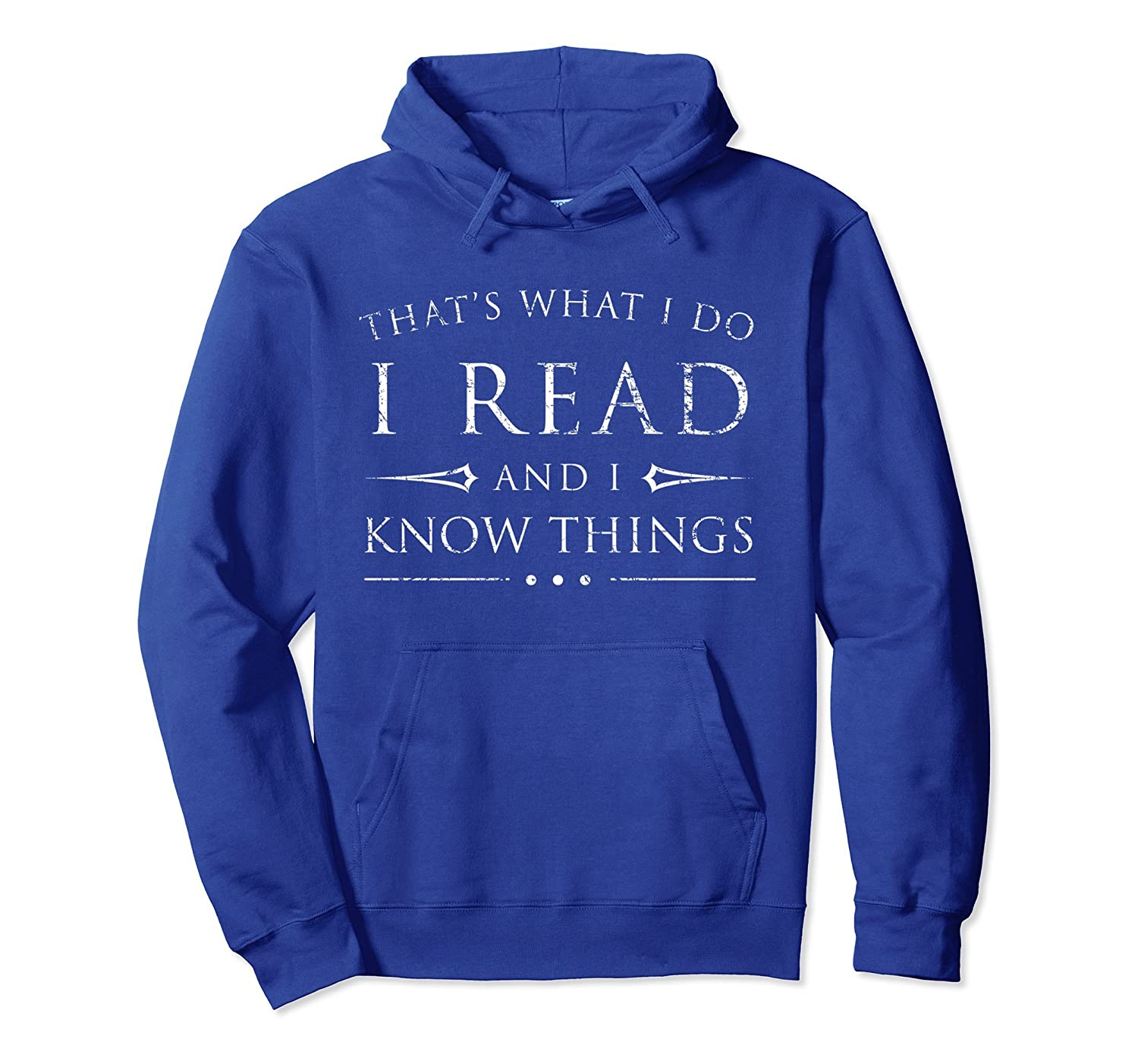 I Read & I Know Things Hoodie Shirt Sarcastic Reading GIft-TH