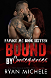 Bound by Consequences (Ravage MC Bound Series Book 7): A Motorcycle Club Romance (Ravage #16)