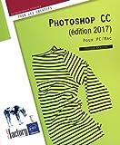 Photoshop CC (édition 2017) - Pour PC et Mac
