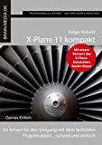 X-Plane 11 kompakt: So lernen Sie den Umgang mit dem beliebten Flugsimulator ... schnell und einfach (Games.Edition)