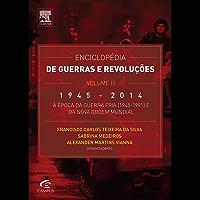 Enciclopédia de Guerras e Revoluções - Vol. III: 1945-2014: A Época da Guerra Fria (1945-1991) e da Nova Ordem Mundial