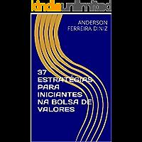 37 ESTRATÉGIAS PARA INICIANTES NA BOLSA DE VALORES