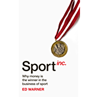 Sport Inc.: Why money is the winner in the business of sport (English Edition)