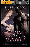 ROMANCE: Billionaire Romance: Pregnant To The Vamp (Vampire Shifter BBW Paranormal Pregnancy Romance) (Paranormal Contemporary Fantasy Romance)