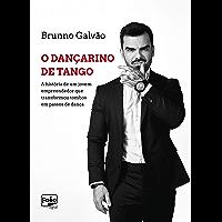 O Dançarino de Tango: A história de um jovem empreendedor que transformou tombos em passos de dança