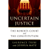 Uncertain Justice: The Roberts Court and the Constitution